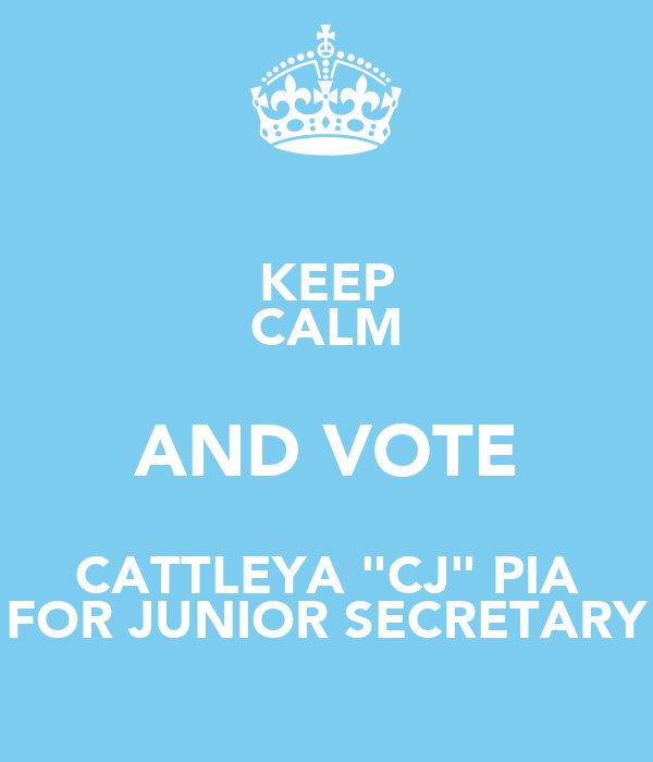 "KEEP CALM AND VOTE CATTLEYA ""CJ"" PIA FOR JUNIOR SECRETARY"