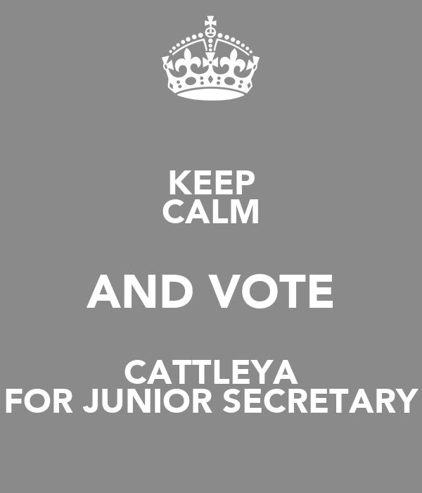 KEEP CALM AND VOTE CATTLEYA FOR JUNIOR SECRETARY