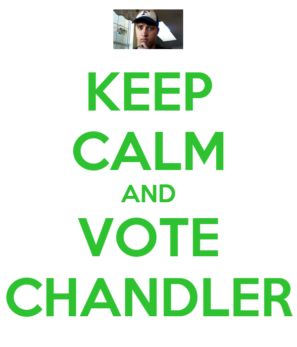 KEEP CALM AND VOTE CHANDLER