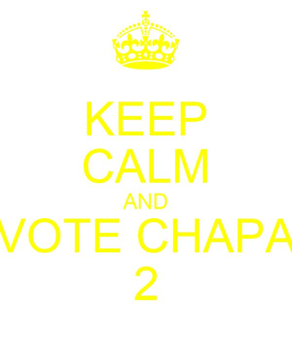 KEEP CALM AND VOTE CHAPA 2