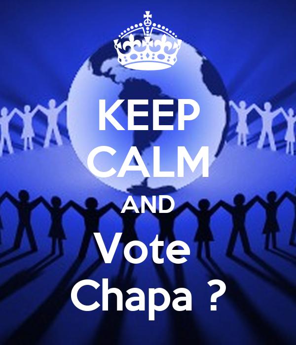 KEEP CALM AND Vote  Chapa ?