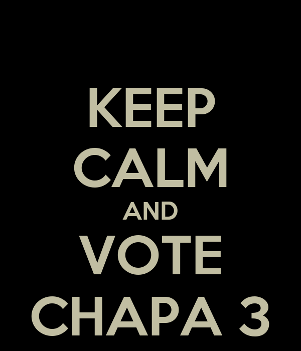 KEEP CALM AND VOTE CHAPA 3