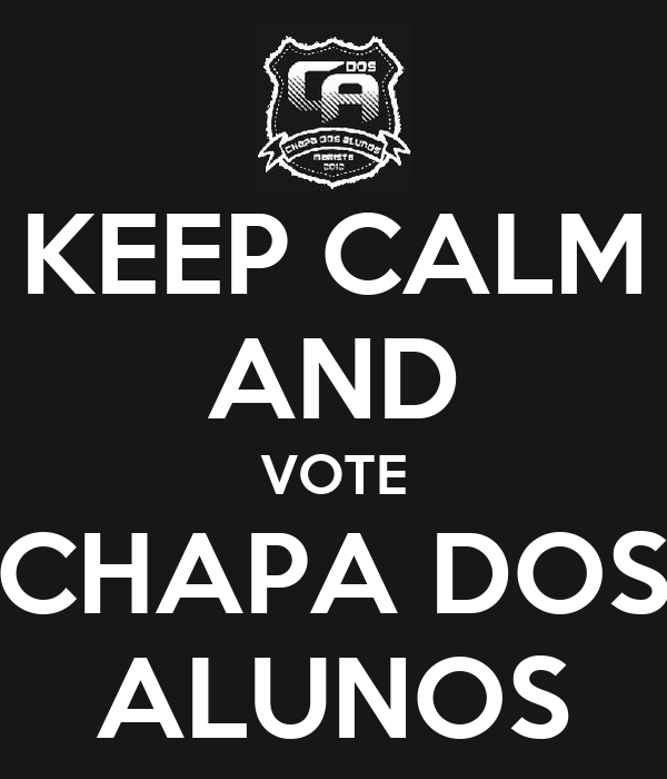 KEEP CALM AND VOTE CHAPA DOS ALUNOS