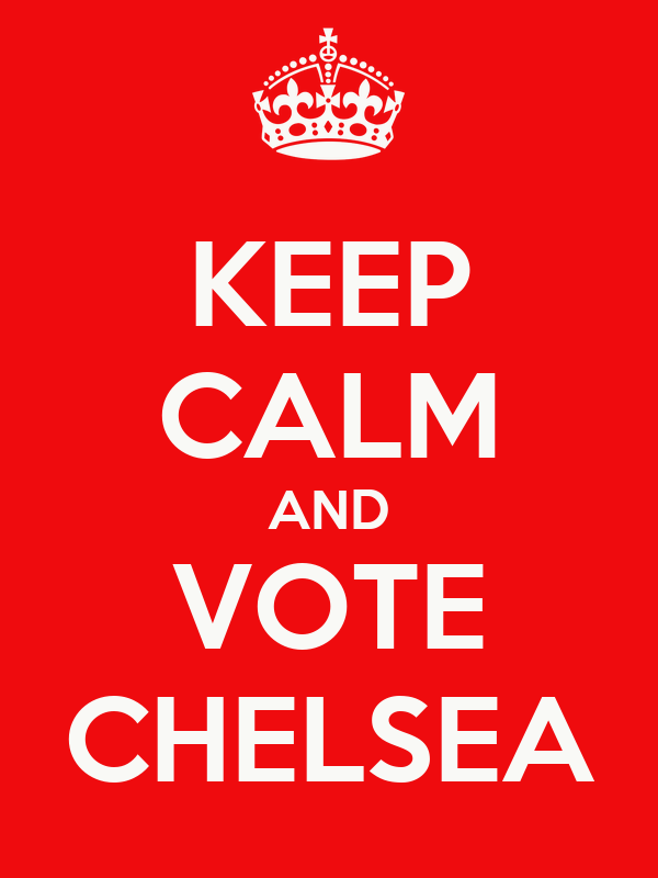 KEEP CALM AND VOTE CHELSEA