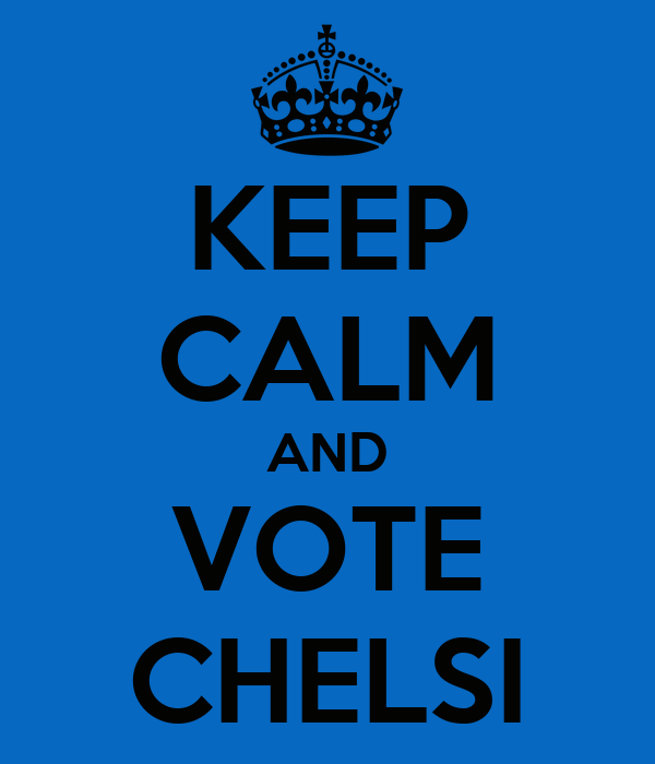KEEP CALM AND VOTE CHELSI
