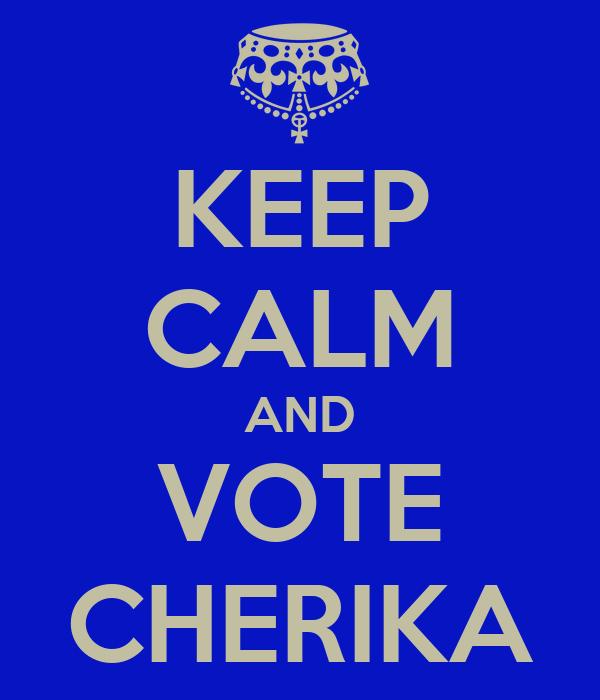 KEEP CALM AND VOTE CHERIKA