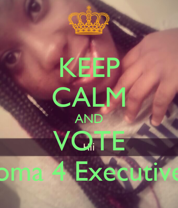 KEEP CALM AND VOTE Chioma 4 Executive VP