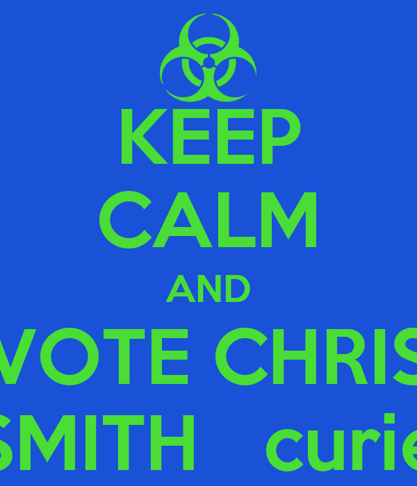 KEEP CALM AND VOTE CHRIS SMITH   curie