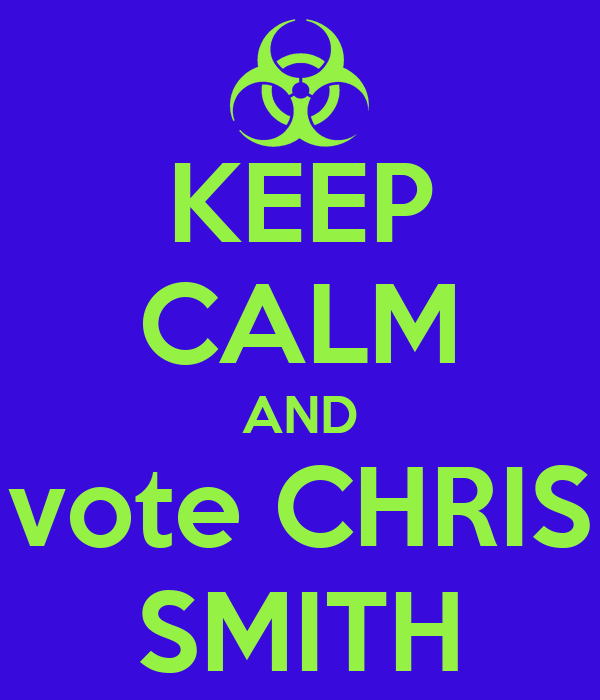 KEEP CALM AND vote CHRIS SMITH
