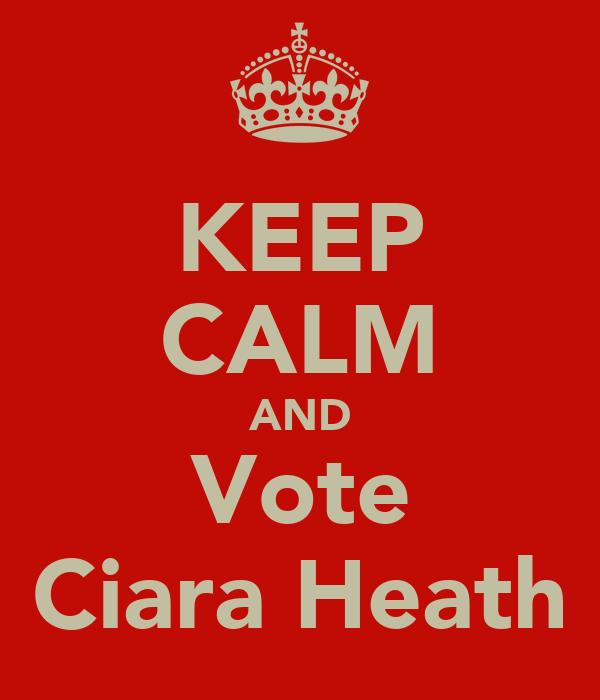 KEEP CALM AND Vote Ciara Heath