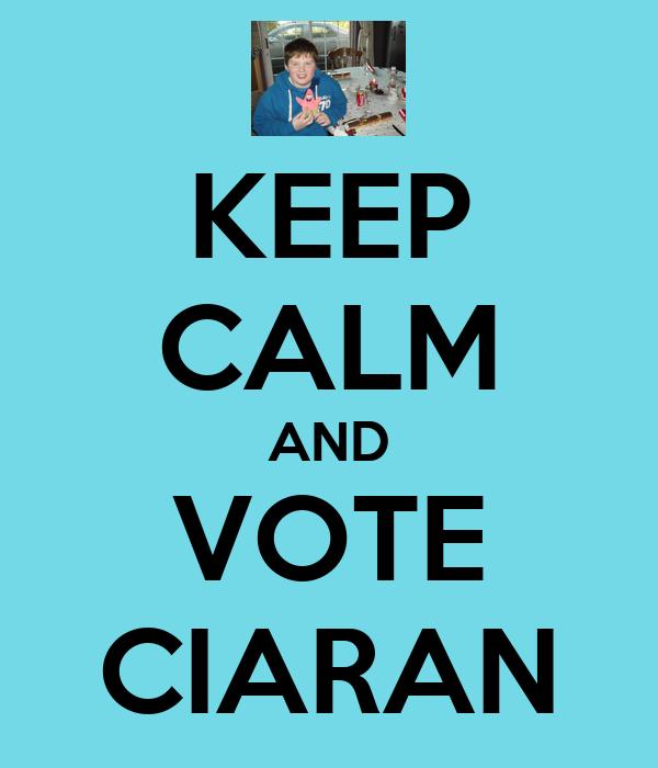 KEEP CALM AND VOTE CIARAN
