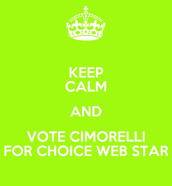 KEEP CALM AND VOTE CIMORELLI FOR CHOICE WEB STAR
