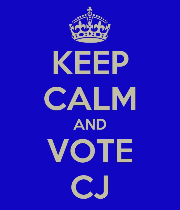 KEEP CALM AND VOTE CJ