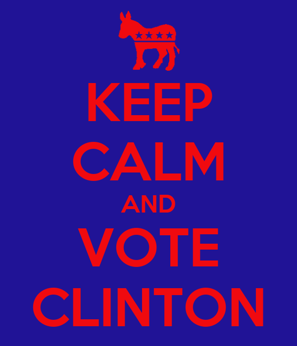 KEEP CALM AND VOTE CLINTON