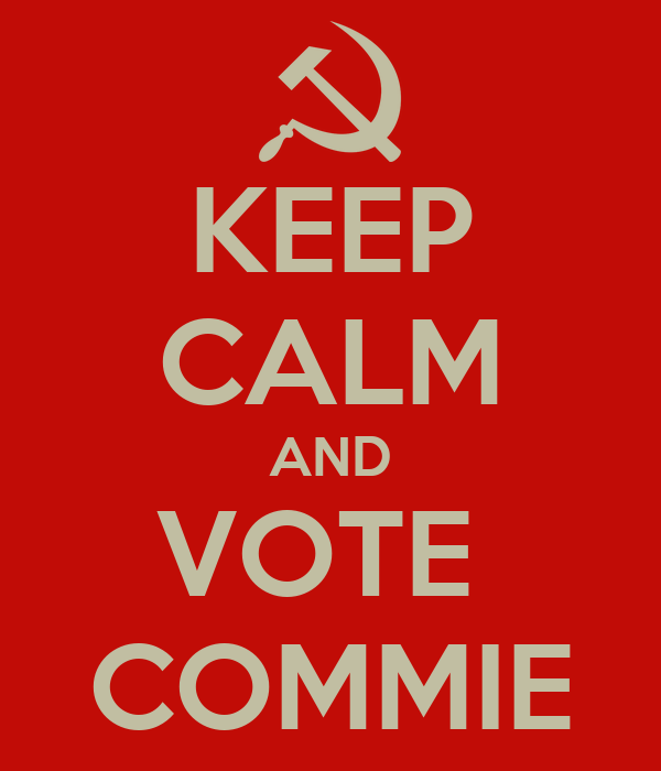 KEEP CALM AND VOTE  COMMIE