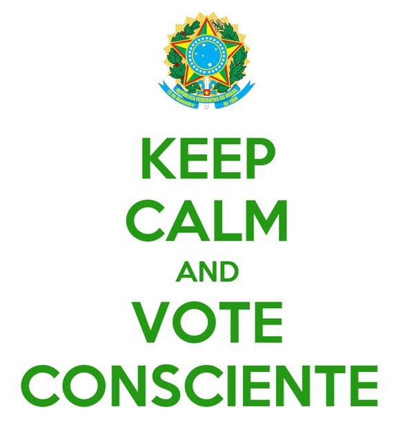 KEEP CALM AND VOTE CONSCIENTE