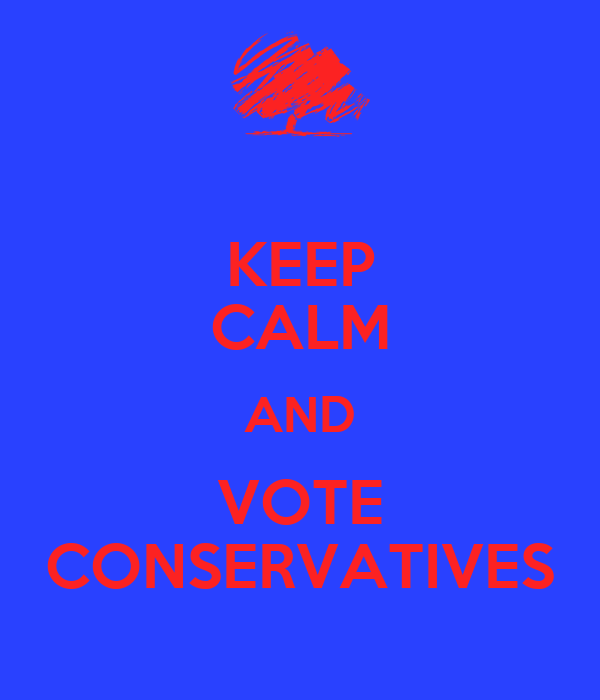 KEEP CALM AND VOTE CONSERVATIVES