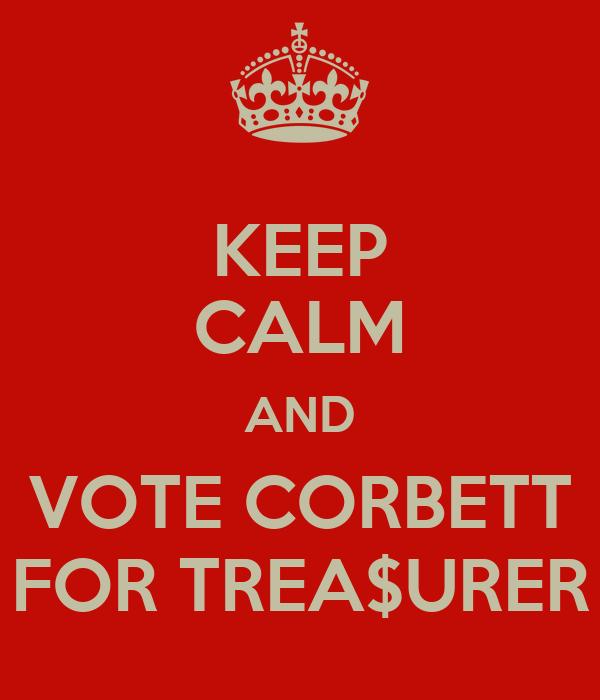 KEEP CALM AND VOTE CORBETT FOR TREA$URER