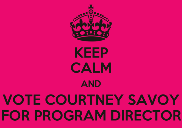 KEEP CALM AND VOTE COURTNEY SAVOY FOR PROGRAM DIRECTOR