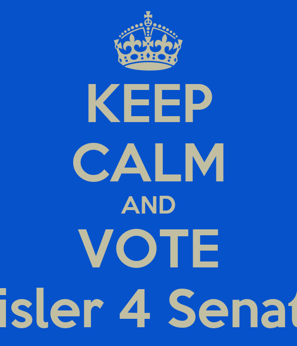 KEEP CALM AND VOTE Crisler 4 Senator