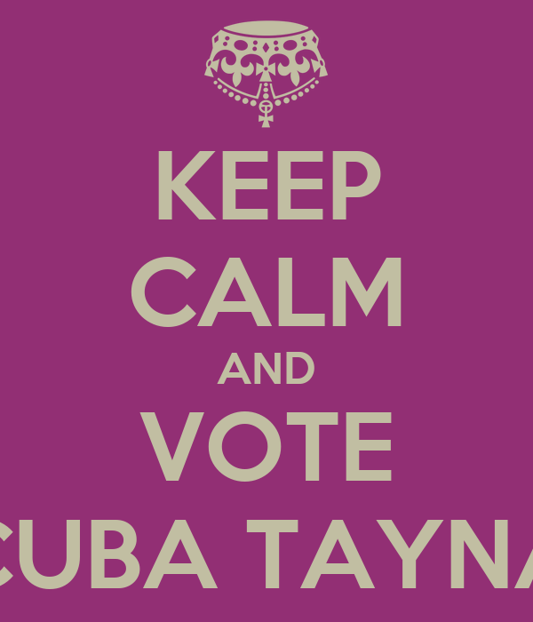 KEEP CALM AND VOTE CUBA TAYNA