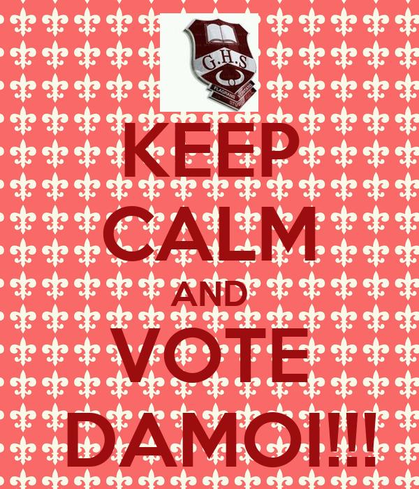 KEEP CALM AND VOTE  DAMOI!!!
