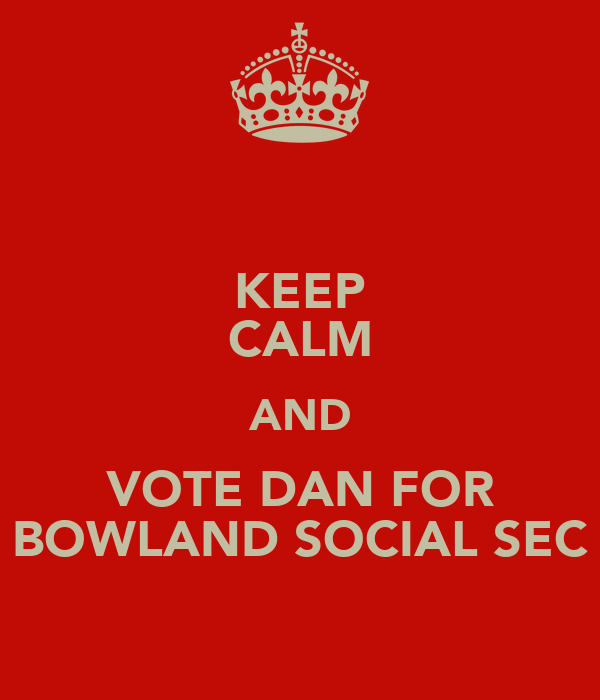 KEEP CALM AND VOTE DAN FOR BOWLAND SOCIAL SEC