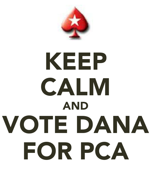 KEEP CALM AND VOTE DANA FOR PCA