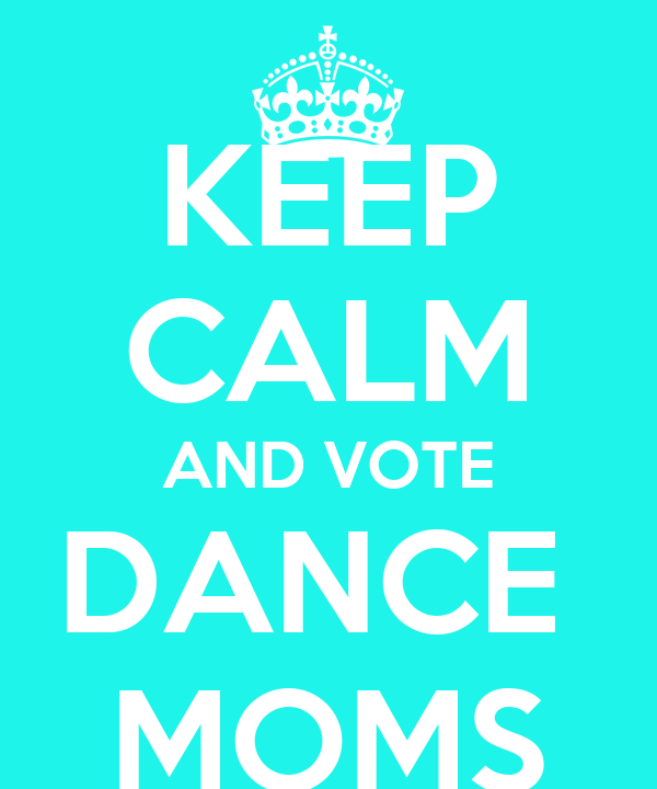 KEEP CALM AND VOTE DANCE  MOMS