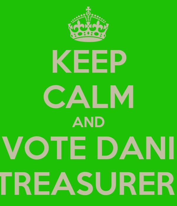 KEEP CALM AND VOTE DANI TREASURER!