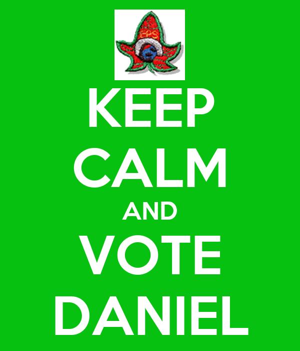 KEEP CALM AND VOTE DANIEL