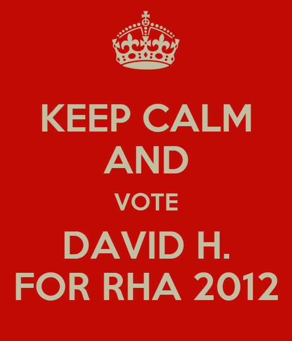 KEEP CALM AND VOTE DAVID H. FOR RHA 2012