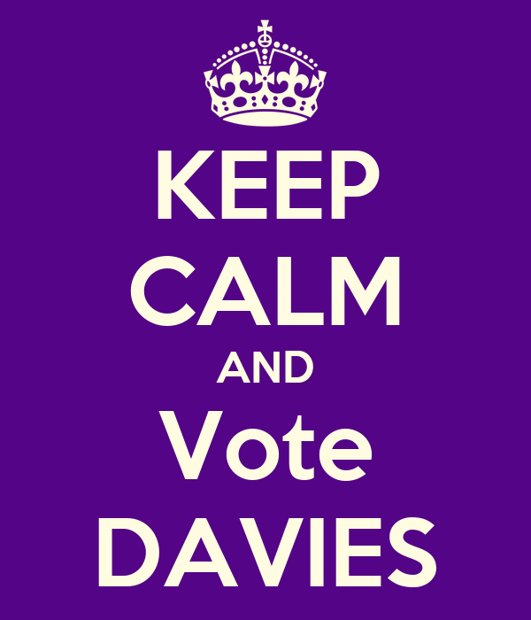 KEEP CALM AND Vote DAVIES