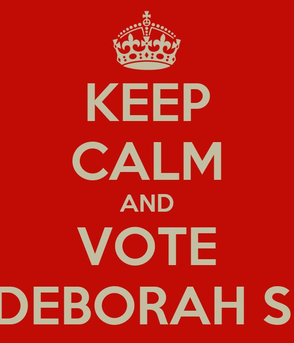 KEEP CALM AND VOTE DEBORAH S.