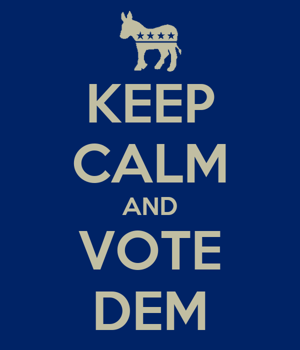 KEEP CALM AND VOTE DEM