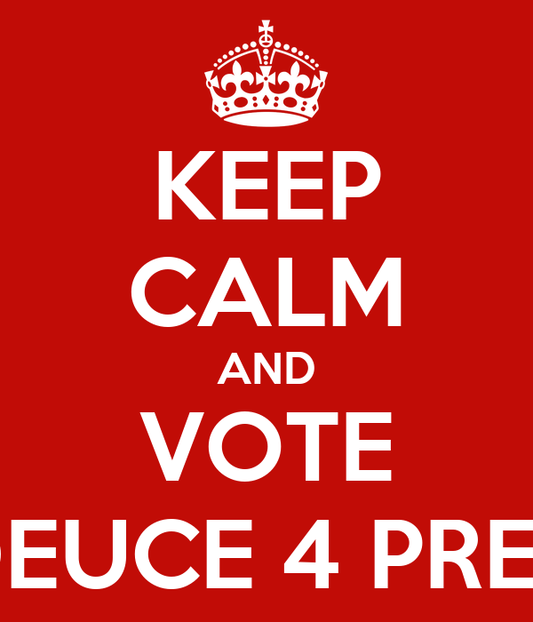 KEEP CALM AND VOTE DEUCE 4 PREZ