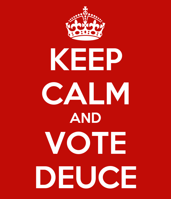 KEEP CALM AND VOTE DEUCE