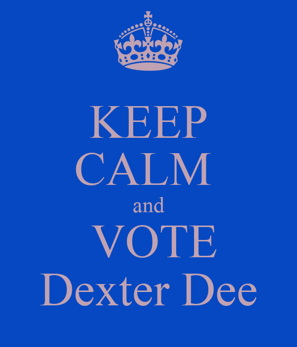 KEEP CALM  and  VOTE Dexter Dee