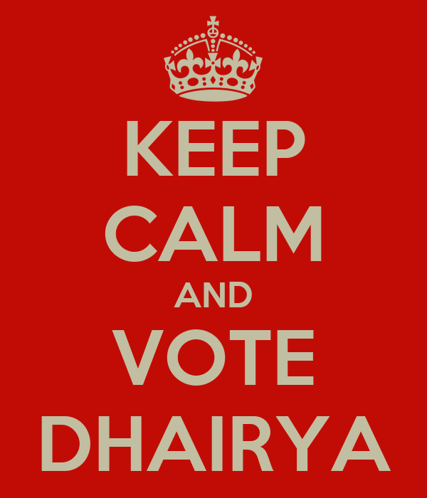 KEEP CALM AND VOTE DHAIRYA