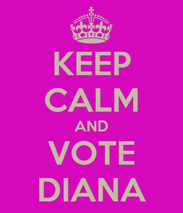 KEEP CALM AND VOTE DIANA