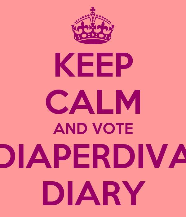 KEEP CALM AND VOTE DIAPERDIVA DIARY