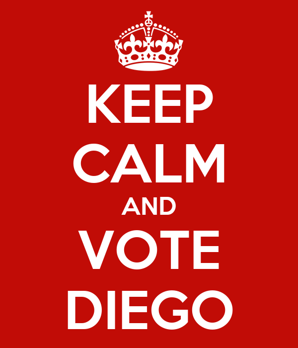KEEP CALM AND VOTE DIEGO