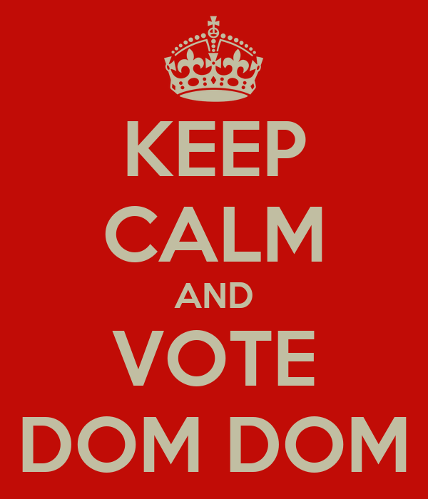 KEEP CALM AND VOTE DOM DOM