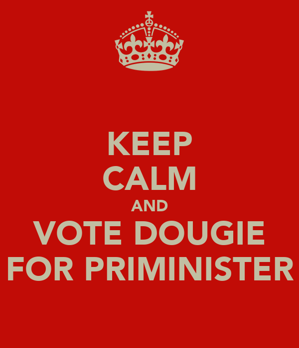 KEEP CALM AND VOTE DOUGIE FOR PRIMINISTER