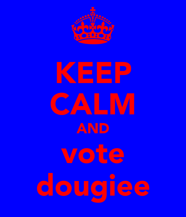KEEP CALM AND vote dougiee