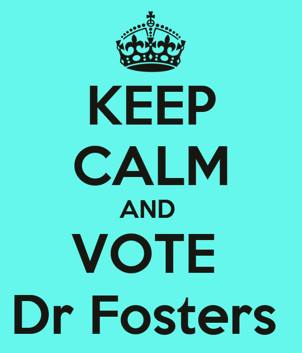 KEEP CALM AND  VOTE  Dr Fosters