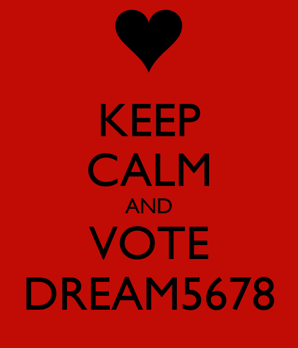 KEEP CALM AND VOTE DREAM5678