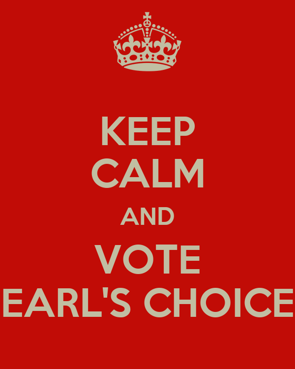 KEEP CALM AND VOTE EARL'S CHOICE