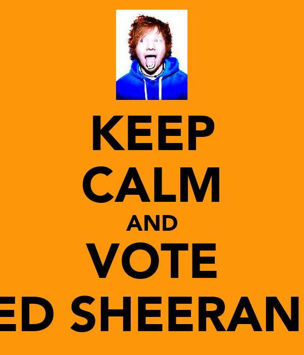 KEEP CALM AND VOTE ED SHEERAN