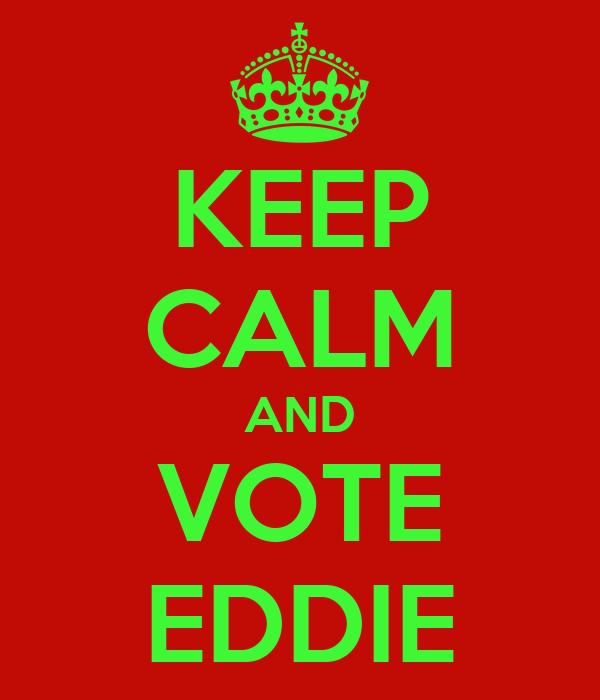 KEEP CALM AND VOTE EDDIE